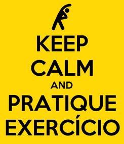 Poster: KEEP CALM AND PRATIQUE EXERCÍCIO