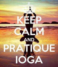 Poster: KEEP CALM AND PRATIQUE IOGA