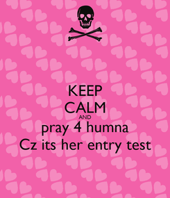 Poster: KEEP CALM AND pray 4 humna Cz its her entry test
