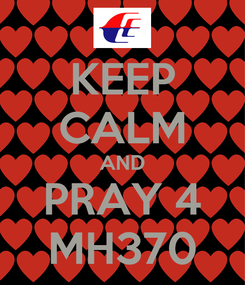 Poster: KEEP CALM AND PRAY 4 MH370