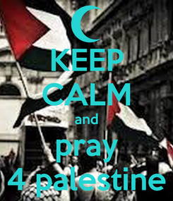 Poster: KEEP CALM and pray 4 palestine