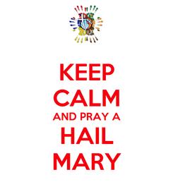 Poster: KEEP CALM AND PRAY A HAIL MARY