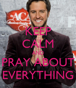 Poster: KEEP CALM AND PRAY ABOUT EVERYTHING