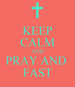 Poster: KEEP CALM AND PRAY AND  FAST