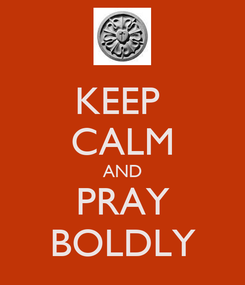 Poster: KEEP  CALM AND PRAY BOLDLY