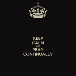 Poster: KEEP CALM AND PRAY CONTINUALLY