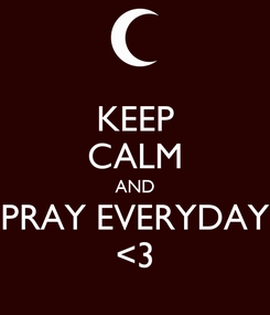 Poster: KEEP CALM AND PRAY EVERYDAY <3