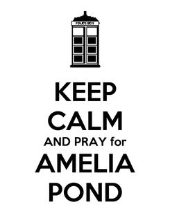 Poster: KEEP CALM AND PRAY for AMELIA POND