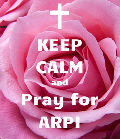 Poster: KEEP CALM and Pray for ARPI