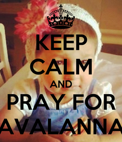 Poster: KEEP CALM AND PRAY FOR AVALANNA