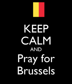 Poster: KEEP CALM AND Pray for Brussels
