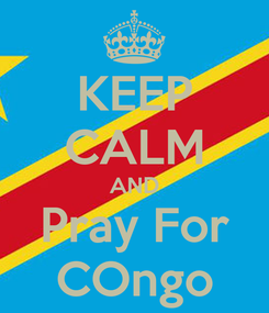 Poster: KEEP CALM AND Pray For COngo