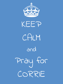 Poster: KEEP CALM and Pray for CORRIE