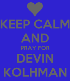 Poster: KEEP CALM AND PRAY FOR DEVIN KOLHMAN
