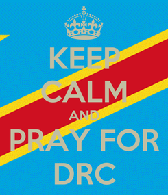 Poster: KEEP CALM AND PRAY FOR DRC