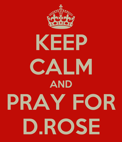 Poster: KEEP CALM AND PRAY FOR D.ROSE