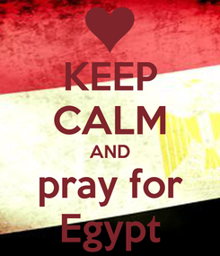 Poster: KEEP CALM AND pray for Egypt