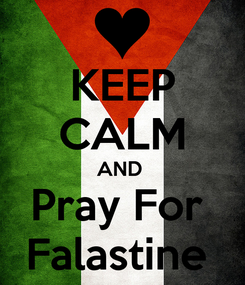 Poster: KEEP CALM AND  Pray For  Falastine