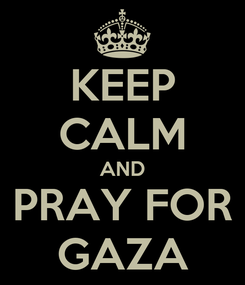 Poster: KEEP CALM AND PRAY FOR GAZA