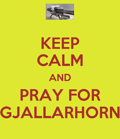 Poster: KEEP CALM AND PRAY FOR GJALLARHORN
