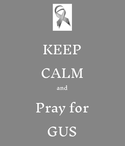 Poster: KEEP CALM and Pray for GUS