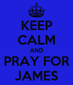 Poster: KEEP CALM AND PRAY FOR JAMES