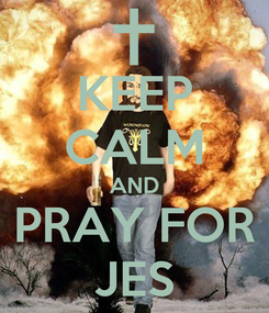 Poster: KEEP CALM AND PRAY FOR JES