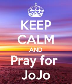 Poster: KEEP CALM AND Pray for  JoJo