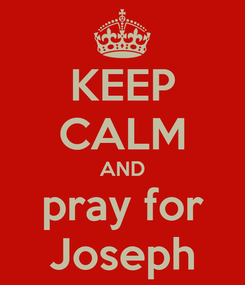 Poster: KEEP CALM AND pray for Joseph
