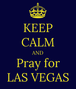 Poster: KEEP CALM AND Pray for LAS VEGAS