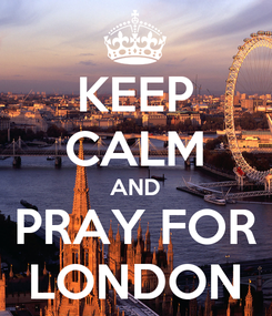 Poster: KEEP CALM AND PRAY FOR LONDON