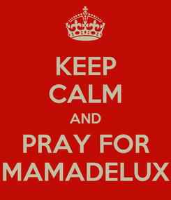 Poster: KEEP CALM AND PRAY FOR MAMADELUX