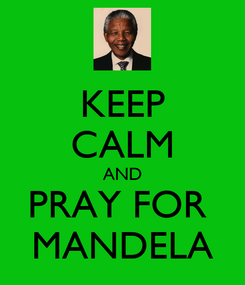 Poster: KEEP CALM AND PRAY FOR  MANDELA
