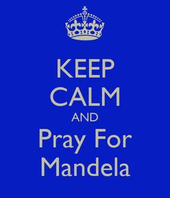 Poster: KEEP CALM AND Pray For Mandela