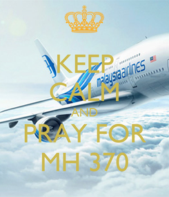 Poster: KEEP CALM AND PRAY FOR MH 370