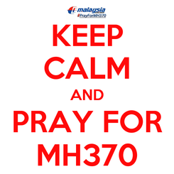Poster: KEEP CALM AND PRAY FOR MH370