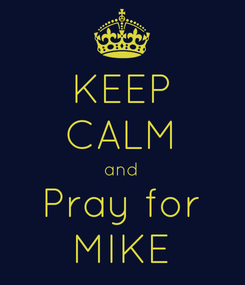 Poster: KEEP CALM and Pray for MIKE