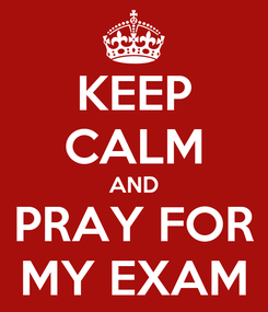 Poster: KEEP CALM AND PRAY FOR MY EXAM