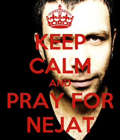 Poster: KEEP CALM AND PRAY FOR NEJAT