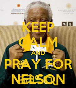 Poster: KEEP CALM AND PRAY FOR NELSON