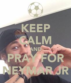 Poster: KEEP CALM AND PRAY FOR NEYMAR JR