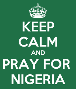 Poster: KEEP CALM AND PRAY FOR  NIGERIA