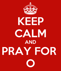 Poster: KEEP CALM AND PRAY FOR  O