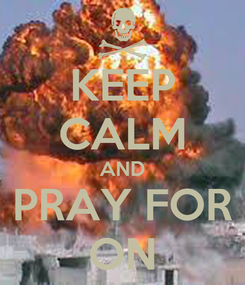 Poster: KEEP CALM AND PRAY FOR ON