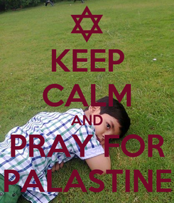 Poster: KEEP CALM AND PRAY FOR PALASTINE