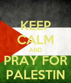 Poster: KEEP CALM AND PRAY FOR PALESTIN