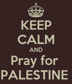 Poster: KEEP CALM AND Pray for  PALESTINE
