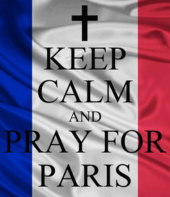 Poster: KEEP CALM AND PRAY FOR PARIS