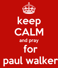 Poster:  keep  CALM and pray  for  paul walker