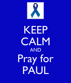 Poster: KEEP CALM AND Pray for PAUL